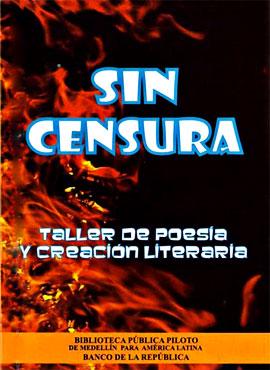 """""""Sin censura"""" del Taller de poesía y creación literaria del Banco de la República y la Biblioteca Piloto de Medellín"""