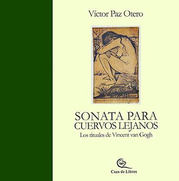 """""""Sonata para cuervos lejanos (Los rituales de Vincent Van Gogh)"""" de Víctor Paz Otero"""