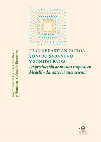 Portada del libro «Sonido sabanero y sonido paisa: la producción de música tropical en Medellín durante los años sesenta» de Juan Sebastián Ochoa Escobar