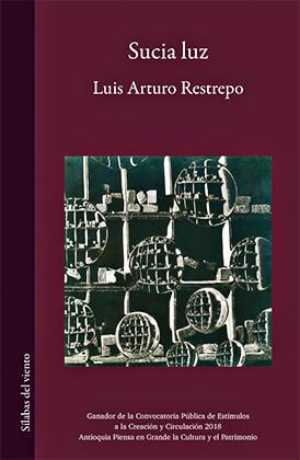 """Sucia luz"" de Luis Arturo Restrepo"