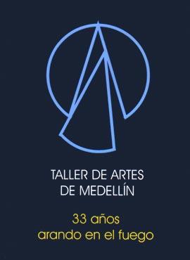 Taller de Artes de Medellín - 33 años arando en el fuego