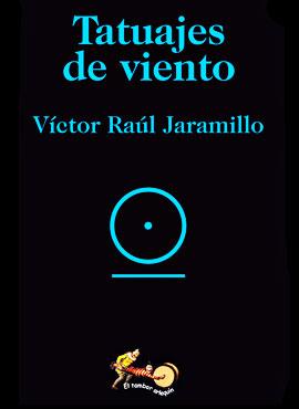 """""""Tatuajes de viento"""" de Víctor Raúl Jaramillo"""