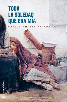"""""""Toda la soledad que era mía"""" de Carlos Andrés Jaramillo"""