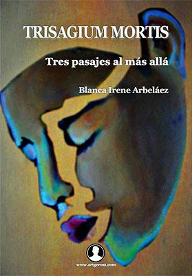 """""""Trisagium Mortis"""" de Blanca Irene Arbeláez"""
