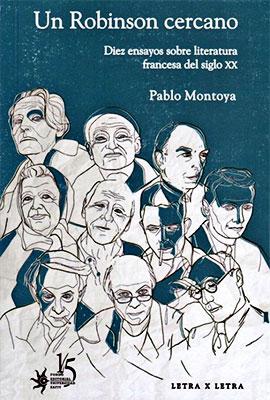 """""""Un Robinson cercano - Diez ensayos sobre literatura francesa del siglo XX"""" de Pablo Montoya Campuzano"""