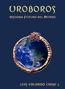 """""""Uroboros - Historia futura del mundo"""" de Luis Eduardo Uribe"""