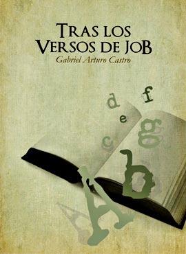 Tras los versos de Job - Gabriel Arturo Castro Morales