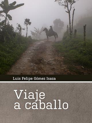 Portada del libro «Viaje a caballo» de Luis Felipe Gómez Isaza