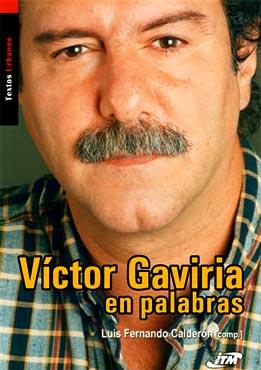 """""""Víctor Gaviria en palabras"""" de Luis Fernando Calderón"""