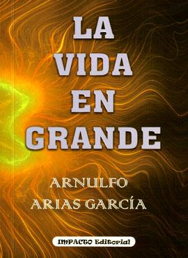 """""""La vida en grande"""" de Arnulfo Arias García"""