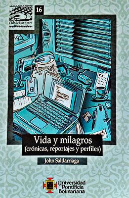 """""""Vida y milagros - Crónicas, perfiles y reportajes"""" de John Saldarriaga Londoño"""