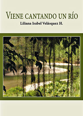 """Viene cantando un río"" de Liliana Isabel Velásquez H."