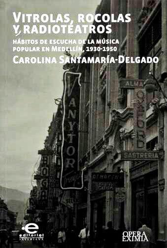 Portada del libro «Vitrolas, rocolas y radioteatros: hábitos de escucha de la música popular en Medellín, 1930-1950» de Carolina Santamaría-Delgado