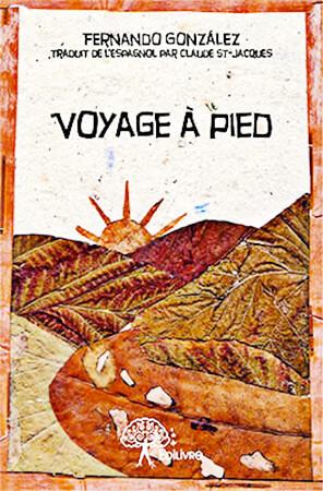 """Voyage à pied"" de Fernando González en traducción al francés de Claude St-Jacques"