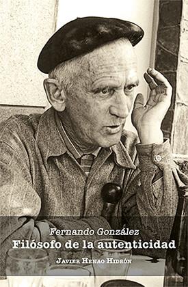 """""""Fernando González, filósofo de la autenticidad"""" por Javier Henao Hidrón"""