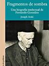 """Fragmentos de sombra - Una biografía intelectual de Fernando González"" - Joseph Avski"